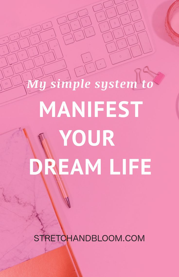 My Simple system to help you manifest your dream life
