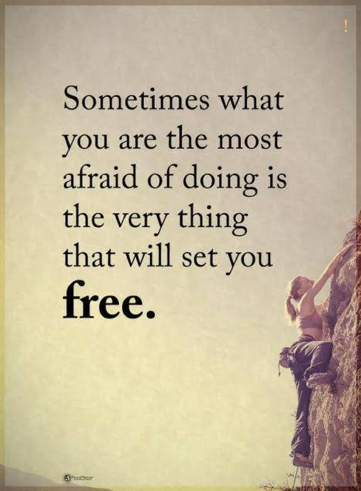 quotes Sometimes what you are the most afraid of doing is the very thing that will set you free.