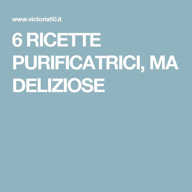 6 RICETTE PURIFICATRICI, MA DELIZIOSE