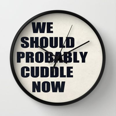 We should probably cuddle now Wall Clock by Nicklas Gustafsson - $30.00