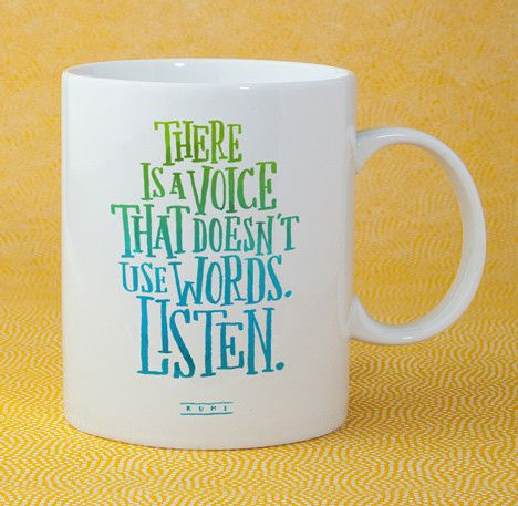 Mug - There is a voice that doesn't use words. Listen.