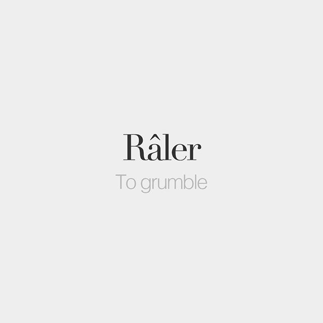 Râler | To grumble | /ʁɑ.le/ by frenchwords