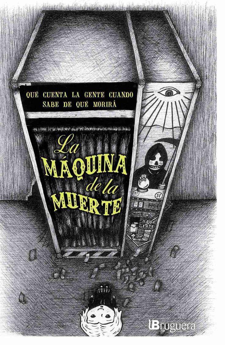 La maquina de la muerte / Machine of Death: Una Antologia De Cuentos Sobre Gente Que Sabe De Que Morira / A Colle...