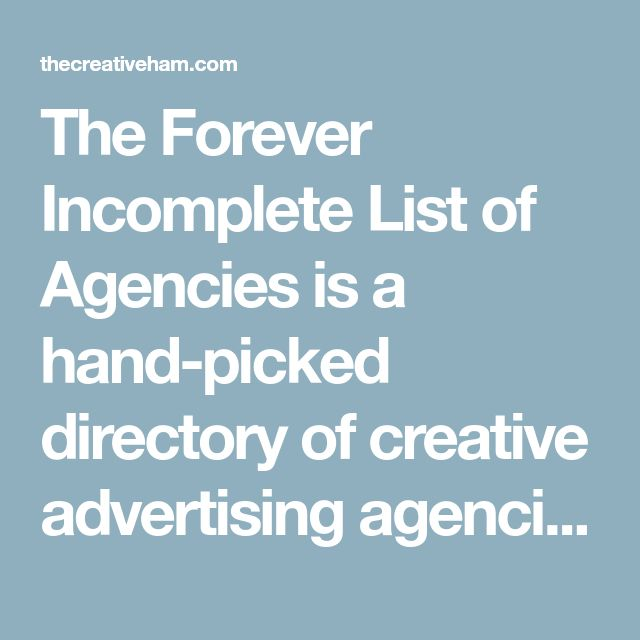 The Forever Incomplete List of Agencies is a hand-picked directory of creative advertising agencies throughout the United States. | The Creative Ham