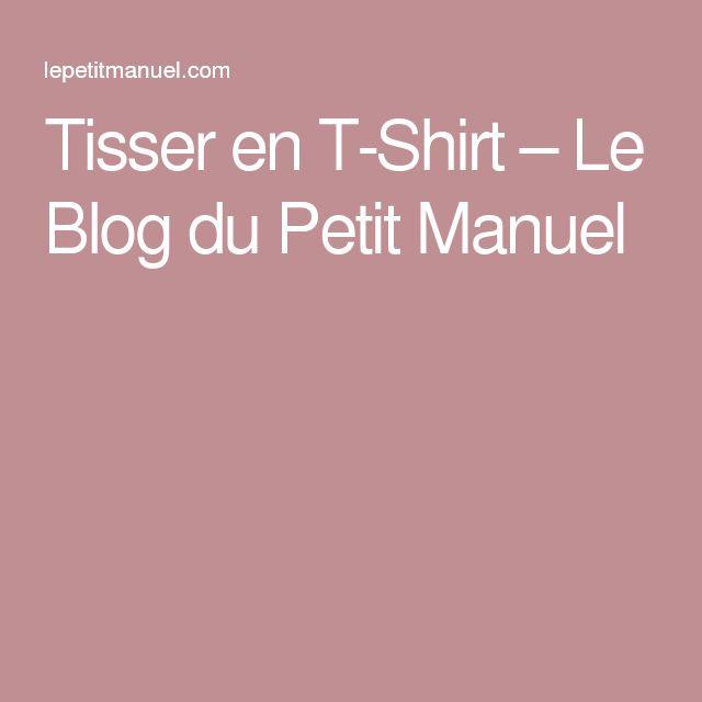 Tisser en T-Shirt – Le Blog du Petit Manuel