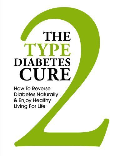 The Type 2 Diabetes Cure - How to Reverse Diabetes Naturally and Enjoy Healthy Living for Life (Reverse Diabetes, Diabetes, Type 2 Diabetes, Diabetes Diet, ... Solution, Type 2 Diabetes Cookbook,) by Kenny Johnson,
