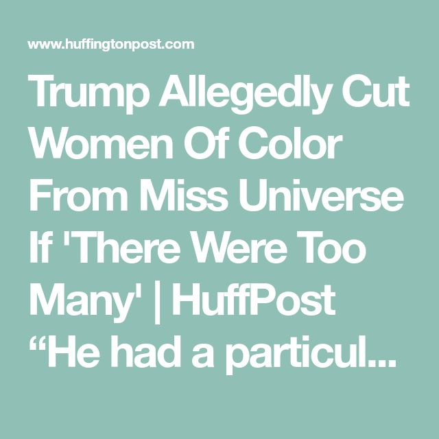 "Trump Allegedly Cut Women Of Color From Miss Universe If 'There Were Too Many' | HuffPost  ""He had a particular type of woman he thought was a winner. Others were too ethnic. He liked a type. There was Olivia Culpo, Dayanara Torres [the 1993 winner], and, no surprise, East European women."" On occasion, according to this staffer, Trump would reject a woman ""who had snubbed his advances."""