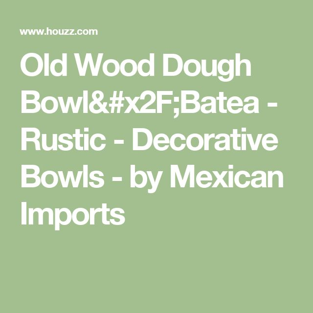 Old Wood Dough Bowl/Batea - Rustic - Decorative Bowls - by Mexican Imports