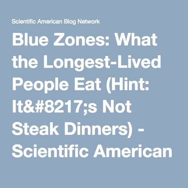Blue Zones: What the Longest-Lived People Eat (Hint: It's Not Steak Dinners) - Scientific American Blog Network