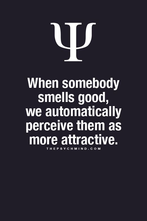 This is really true, If a not so good looking guy smells good it really makes a difference!
