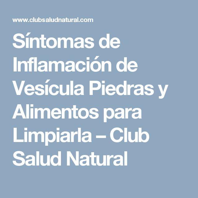 Síntomas de Inflamación de Vesícula Piedras y Alimentos para Limpiarla – Club Salud Natural