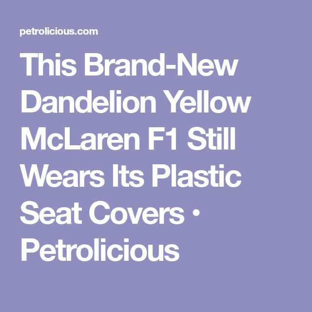 This Brand-New Dandelion Yellow McLaren F1 Still Wears Its Plastic Seat Covers • Petrolicious
