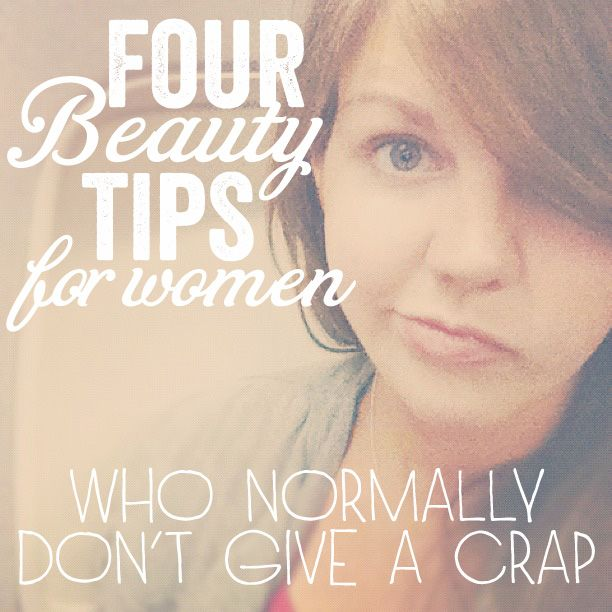 Beauty tips for women who normally don't give a crap.