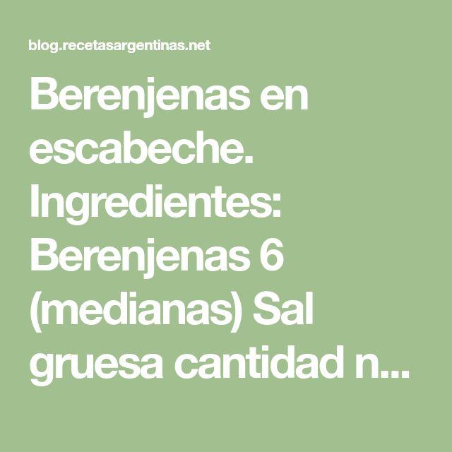 Berenjenas en escabeche. Ingredientes: Berenjenas 6 (medianas) Sal gruesa cantidad necesaria Vinagre 1/4 litro Agua 1/2 litro Aceite de ...