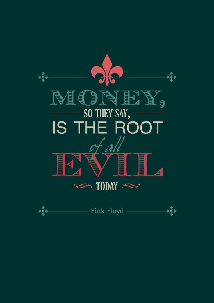 ☯☮ॐ American Hippie Psychedelic Art Classic Rock Music ~ .:.:.:.:.:.Lyrics, Pink Floyd.:.:.:.:.:. money is the root of all evil.