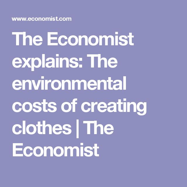 The Economist explains: The environmental costs of creating clothes | The Economist