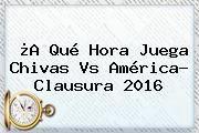 http://tecnoautos.com/wp-content/uploads/imagenes/tendencias/thumbs/a-que-hora-juega-chivas-vs-america-clausura-2016.jpg Chivas Vs America. ¿A qué hora juega Chivas vs América? Clausura 2016, Enlaces, Imágenes, Videos y Tweets - http://tecnoautos.com/actualidad/chivas-vs-america-a-que-hora-juega-chivas-vs-america-clausura-2016/