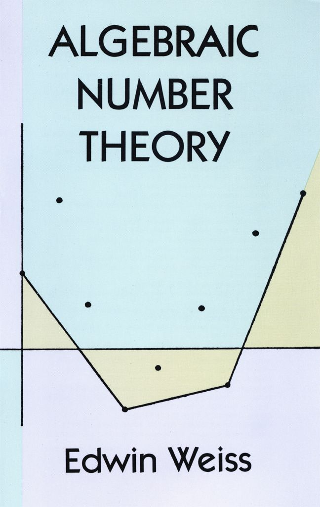 Algebraic Number Theory by Edwin Weiss  Careful organization and clear, detailed proofs make this book ideal either for classroom use or as a stimulating series of exercises for mathematically-minded individuals. Modern abstract techniques focus on introducing elementary valuation theory, extension of valuations, local and ordinary arithmetic fields, and global, quadratic, and cyclotomic fields.