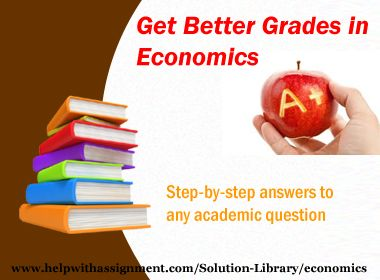Want to get better grades in your Economics subject? Visit HelpWithAssigment.com for a wide variety of solutions in Economics which range from microeconomics to macroeconomic topics and questions. With these questions, you can be sure of getting A+ in Economics.