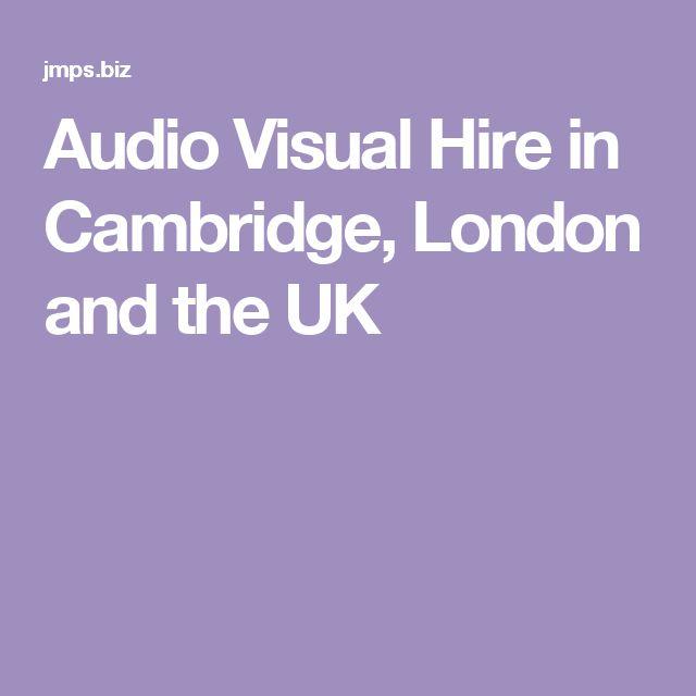 Audio Visual Hire in Cambridge, London the UK