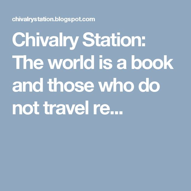 Chivalry Station: The world is a book and those who do not travel re...