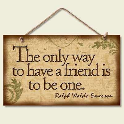 The only way to have a friend is to be one. #quote22