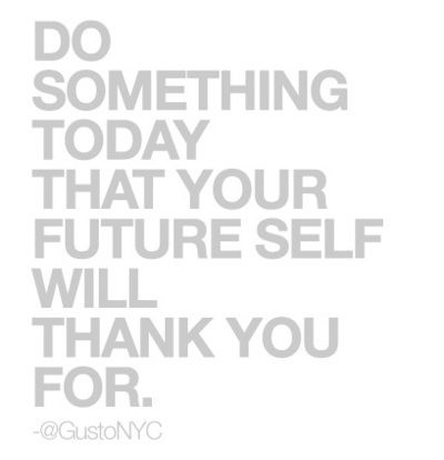 Do something today that your future self will thank you for. Inspirational