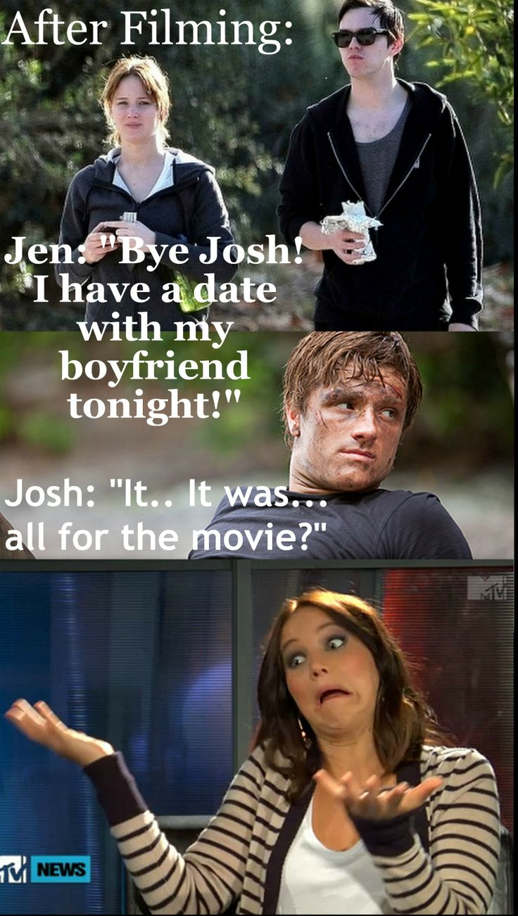 """After filming....Jen: """"Bye Josh! I have a date with my boyfriend tonight!"""" Josh: """"It...It was...all for the movie?"""""""
