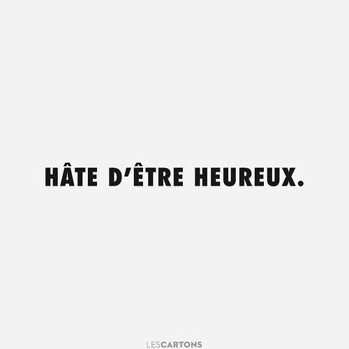 Hâte d'être heureux. #LesCartons ca marche aussi avec #heureuse ?