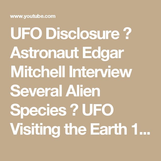UFO Disclosure  Astronaut Edgar Mitchell Interview Several Alien Species  UFO Visiting the Earth 1 - YouTube