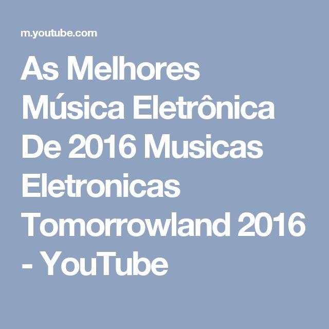 As Melhores Música Eletrônica De 2016   Musicas Eletronicas Tomorrowland 2016 - YouTube
