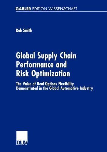 Global Supply Chain Performance and Risk Optimization: The Value of Real Options Flexibility Demonstrated in the Global Automotive Industry by Rob Smith, http://www.amazon.co.uk/dp/3824475510/ref=cm_sw_r_pi_dp_EvEXqb11XSBBQ