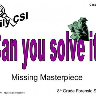 Missing Masterpiece 8 th Grade Forensic Science T. Trimpe 2006 http://sciencespot.net/ Case #8 Can you solve it? Daily CSI   A painting by a world-renowne. http://slidehot.com/resources/case8-masterpiece.12451/