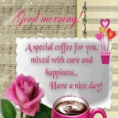 A Special Coffee For You, Mixed With Care And Happiness Morning Good  Morning Morning Quote Good Morning Greeting Good Morning Quote Nice Day