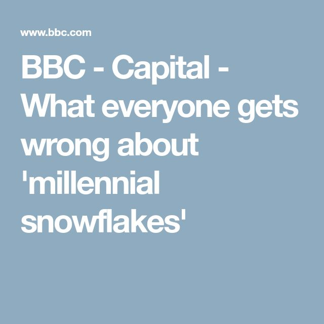 BBC - Capital - What everyone gets wrong about 'millennial snowflakes'