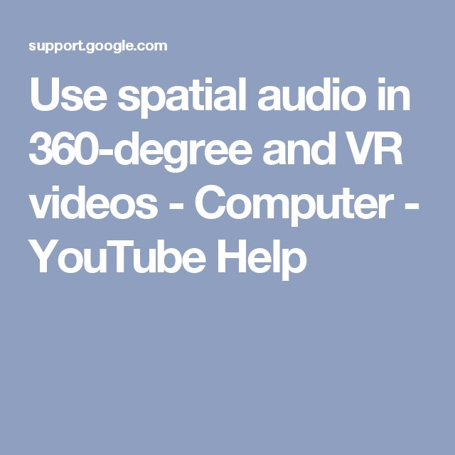 Use spatial audio in 360-degree and VR videos - Computer - YouTube Help