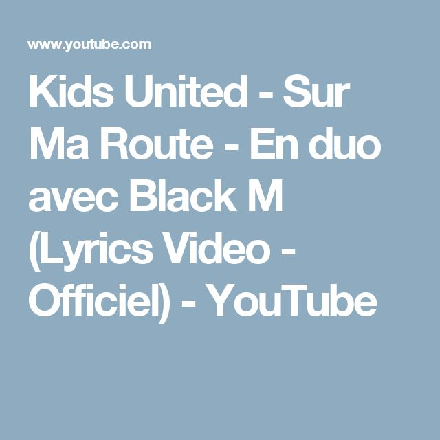 KIDS UNITED - Sur Ma Route feat. Black M ... - YouTube Music
