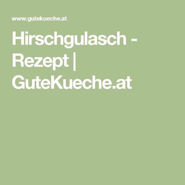 Hirschgulasch - Rezept | GuteKueche.at