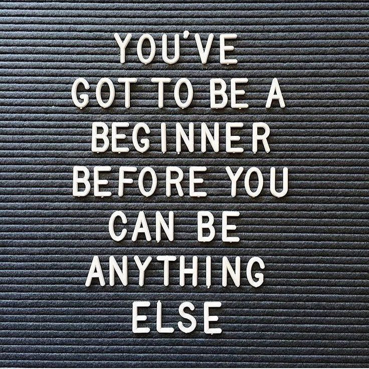 You can't skip that awkward beginning stage, no matter how much we want to. So you might as well start being a beginner now so you can be good sooner xx