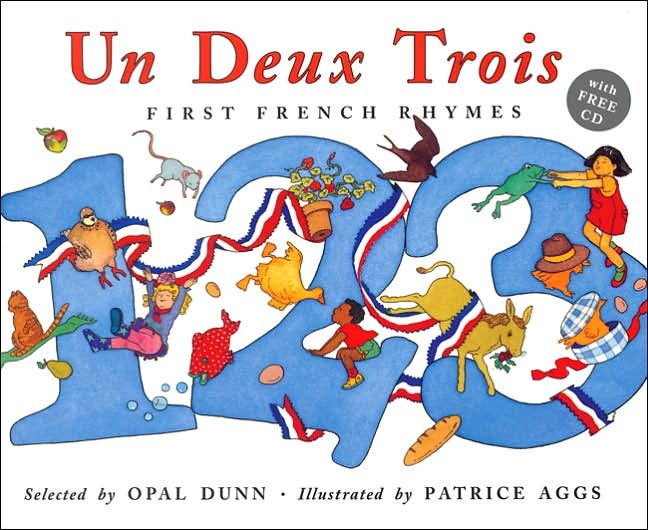 Un, Deux, Trois: First French Rhymes by Opal Dunn and Patrice Aggs    A book in French that encourages children to imitate the French sounds to develop a good French accent. For K - 1st graders.
