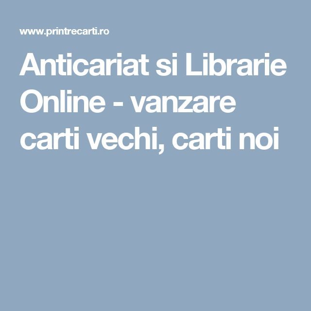 Anticariat si Librarie Online - vanzare carti vechi, carti noi