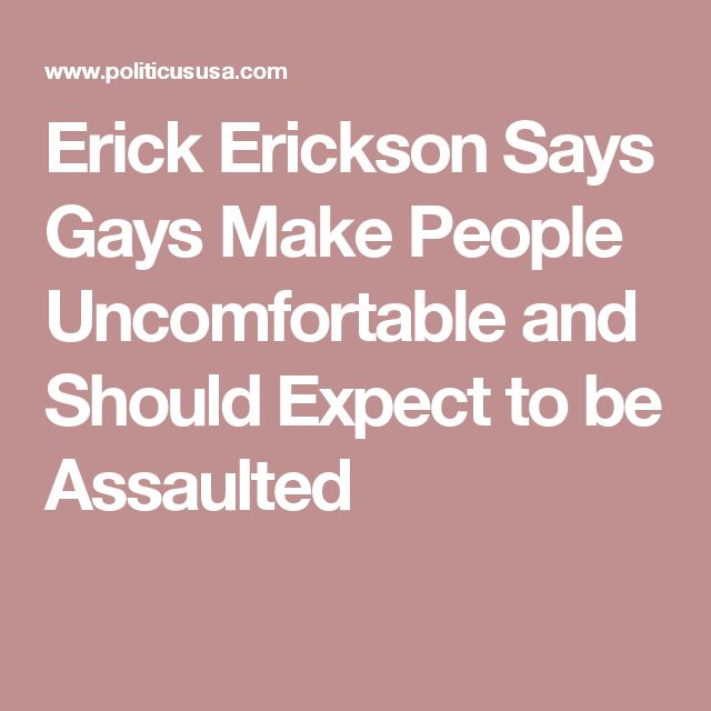 Erick Erickson Says Gays Make People Uncomfortable and Should Expect to be Assaulted
