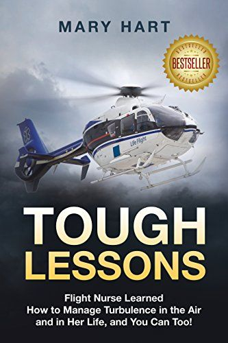 My friend's book! TOUGH LESSONS: Flight Nurse Learned How to Manage Turbulence in the Air and in Her Life, and You Can Too! by [Hart, Mary ]