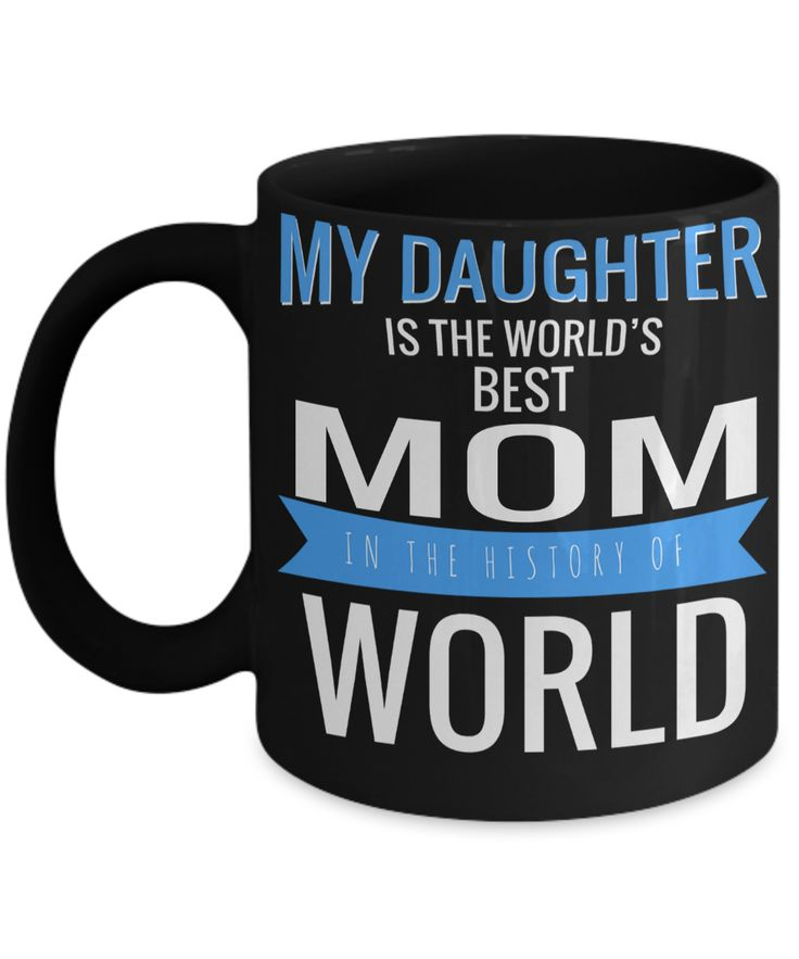 Funny Coffee Mugs For Mom -best Mom Mugs Coffee - Mom Coffee Mug-cheap Gift Ideas For Mom - Funny Gifts For Mom - Birthday Gift Mom - Mugs For Mom - My Daughter is The Worlds Best Mom in The History of World Black Mug  Checkout More At Yesecart.com #yesecart #gift #present #coffeemug #coffeetime  #coffee  #coffeehumor  #giftsforher #gifts  #presentforboyfriend  #quote #quotesandsayings  #quoteoftheday #christmas #birthdaywishes #birthdaygifts #anniversarygifts #giftsforhim #him