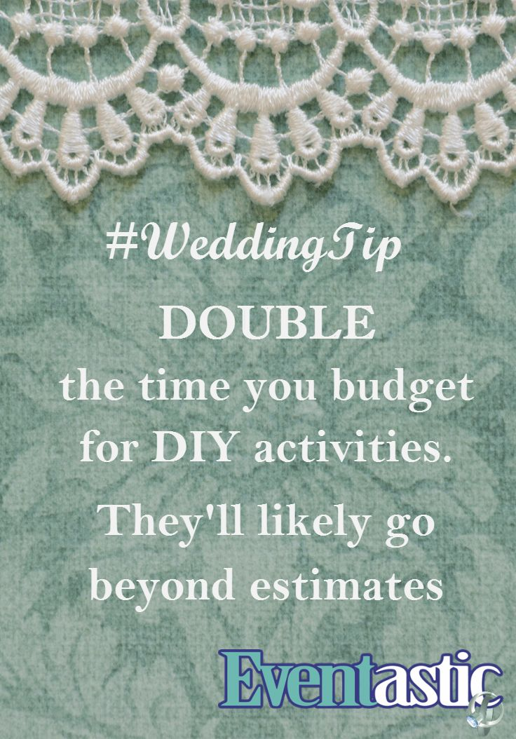 #WeddingTip Double the time you budget for DIY activities. They'll likely go beyond estimates #bridal #DIY