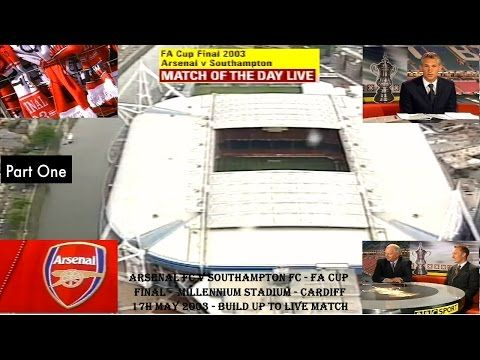 ARSENAL FC V SOUTHAMPTON FC - FA CUP FINAL 2003 - BUILD UP TO LIVE MATCH - PART 1 - MILLENNIUM STADIUM - 17TH MAY 2003. THIS FIRST PART OF THE CUP FINAL DAY LIVE BROADCAST IS FRONTED BY GARY LINEKER AND FEATURES CLIPS OF BOTH SOUTHAMPTON FC AND ARSENAL FC DURING CUP FINAL WEEK AS THEY BOTH PREPARE FOR THE BIG DAY. STUDIO PUNDITS INCLUDE LEE DIXON AND MICK CHANNON.
