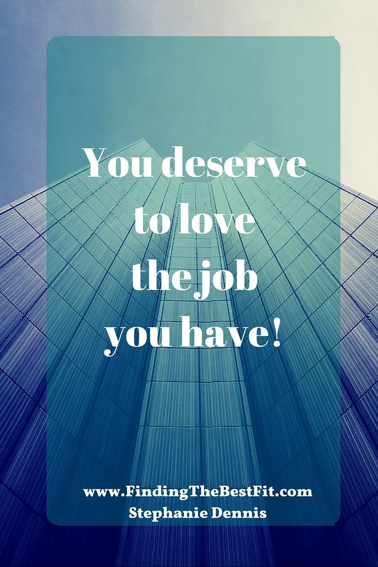 You Deserve To Have The Job You Love! Do You Have It? Why?