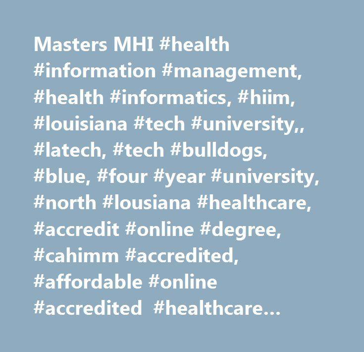 Masters MHI #health #information #management, #health #informatics, #hiim, #louisiana #tech #university,, #latech, #tech #bulldogs, #blue, #four #year #university, #north #lousiana #healthcare, #accredit #online #degree, #cahimm #accredited, #affordable #online #accredited #healthcare #degree, #him, #hi, #allied #health, #health #care, #integrated #program, #hit, #mhi, #undergraduate, #graduate, #bachelors, #masters, #research, #certificate, #research, #icd-10, #icd-9, #healthcare #training…