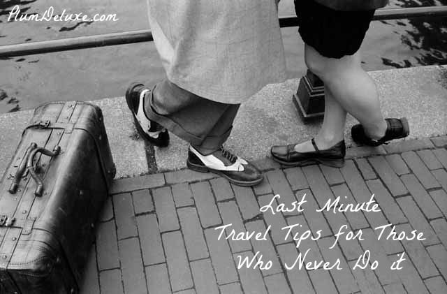 Last Minute Travel Tips (for Those Who Never Do It)