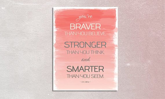 You're braver than you believe stronger than you think